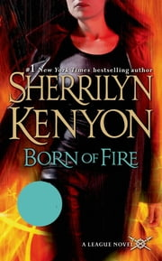 Born of Fire - The League: Nemesis Rising ebook by Sherrilyn Kenyon
