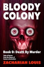 Bloody Colony Book 0: Death By Murder ebook by Zachariah Louis