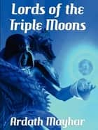 Lords of the Triple Moon ebook by Ardath Mayhar
