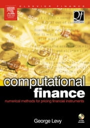 Computational Finance - Numerical Methods for Pricing Financial Instruments ebook by George Levy, DPhil, University of Oxford