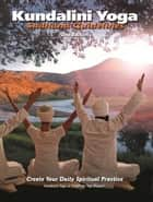Kundalini Yoga Sadhana Guidelines - Create Your daily Spiritual Practice ebook by Yogi Bhajan