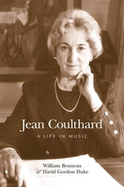Jean Coulthard - A Life in Music ebook by William Bruneau,David Duke