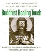 Buddhist Healing Touch - A Self-Care Program for Pain Relief and Wellness ebook by Ming-Sun Yen, M.D., Joseph Chiang,...
