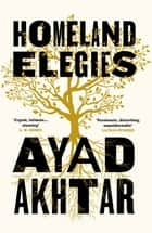 Homeland Elegies - A Barack Obama Favourite Book ebook by Ayad Akhtar