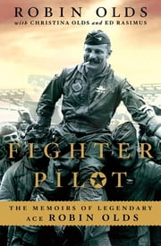 Fighter Pilot - The Memoirs of Legendary Ace Robin Olds ebook by Robin Olds,Christina Olds,Ed Rasimus