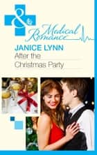 After the Christmas Party... (Mills & Boon Medical) ebook by Janice Lynn