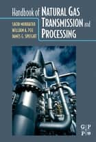 Handbook of Natural Gas Transmission and Processing ebook by Saeid Mokhatab, William A. Poe, James G. Speight