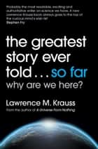 The Greatest Story Ever Told...So Far ebook by Lawrence M. Krauss