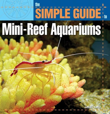 Simple Guide to Mini-Reef Aquariums ebook by Jeff Kurtz