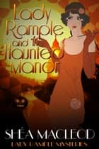 Lady Rample and the Haunted Manor - Historical Cozy Mystery ebook by Shéa MacLeod