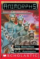 The Sacrifice (Animorphs #52) ebook by K. A. Applegate