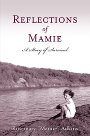 "Reflections of Mamie - A Story of Survival ebook by Rosemary ""Mamie"" Adkins"