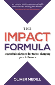 The Impact Formula - Powerful solutions for turbo-charging your influence ebook by Oliver Medill