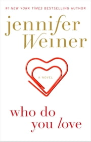 Who Do You Love - A Novel ebook by Jennifer Weiner