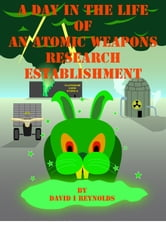A Day in the Life of an Atomic Weapons Research Establishment ebook by David Reynolds