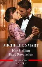 Her Sicilian Baby Revelation ebook by Michelle Smart