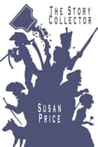 The Story Collector ebook by Susan Price