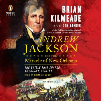 Andrew Jackson and the Miracle of New Orleans - The Battle That Shaped America's Destiny audiobook by Brian Kilmeade,Don Yaeger