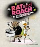 Rat & Roach Rock On! ebook by David Covell