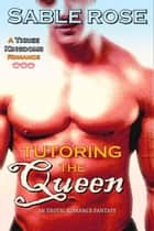 Tutoring the Queen - Three Kingdoms Romance, #1 ebook by Sable Rose
