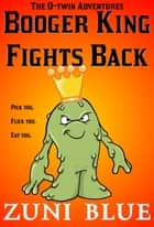 Booger King Fights Back ebook by Zuni Blue