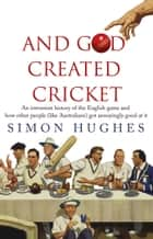 And God Created Cricket ebook by Simon Hughes