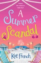 A Summer Scandal: A feel-good summer romance guaranteed to make you laugh out loud! ebook by Kat French