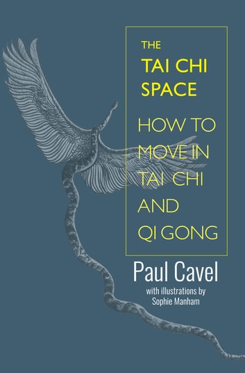 The Tai Chi Space - How to Move in Tai Chi and Qi Gong ebook by Paul Cavel