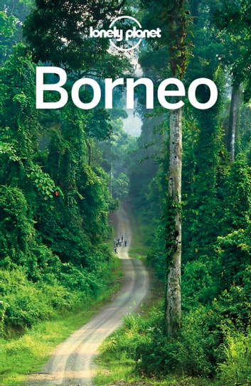 Lonely Planet Borneo eBook by Lonely Planet