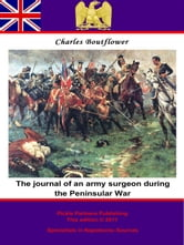 The Journal of an Army Surgeon during the Peninsular War ebook by Charles Boutflower