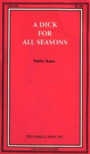 A Dick For All Seasons ebook by Kane,Pablo