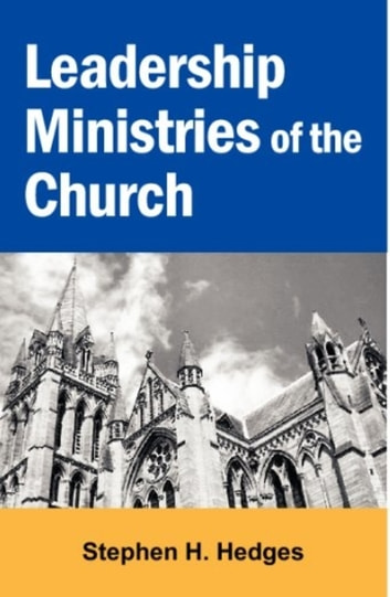 Leadership Ministries of the Church ebook by Stephen Hedges