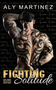 Fighting Solitude - On The Ropes, #3 ebook by Aly Martinez