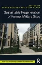 Sustainable Regeneration of Former Military Sites ebook by Samer Bagaeen, Celia Clark