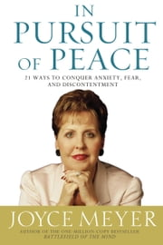 In Pursuit of Peace - 21 Ways to Conquer Anxiety, Fear, and Discontentment ebook by Joyce Meyer