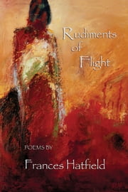 Rudiments of Flight ebook by Frances Hatfield