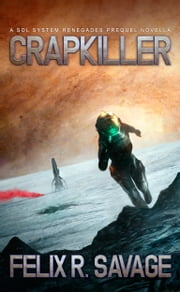 Crapkiller (Sol System Renegades) - A Prequel to the Sol System Renegades Series ebook by Felix R. Savage