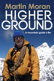 Higher Ground - A Mountain Guide's Life ebook by Martin Moran