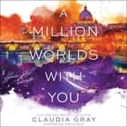 A Million Worlds with You audiobook by Claudia Gray