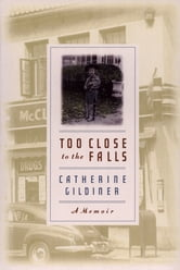 Too Close to the Falls ebook by Catherine Gildiner