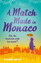 A Match Made in Monaco (A Girls' Weekend Away Novella) - A fabulously fun, escapist, romantic read eBook by Shana Gray