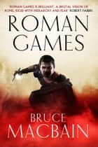 Roman Games ebook by Bruce Macbain
