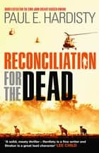 Reconciliation For The Dead ebook by Paul E. Hardisty