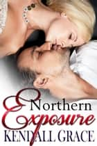 Northern Exposure ebook by Kendall Grace