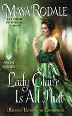 Lady Claire Is All That - Keeping Up with the Cavendishes eBook by Maya Rodale