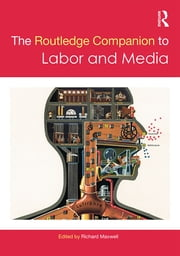The Routledge Companion to Labor and Media ebook by Richard Maxwell