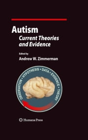 Autism - Current Theories and Evidence ebook by Andrew W. Zimmerman