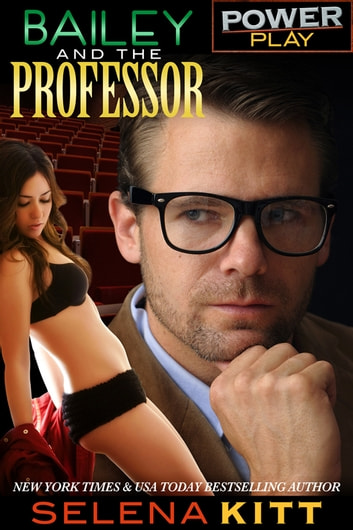 Power Play: Bailey and the Professor ebook by Selena Kitt