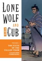 Lone Wolf and Cub Volume 3: The Flute of The Fallen Tiger ebook by Kazuo Koike