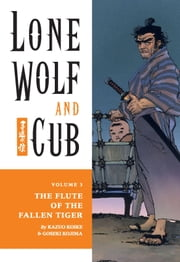 Lone Wolf and Cub Volume 3: The Flute of The Fallen Tiger ebook by Kazuo Koike,Goseki Kojima